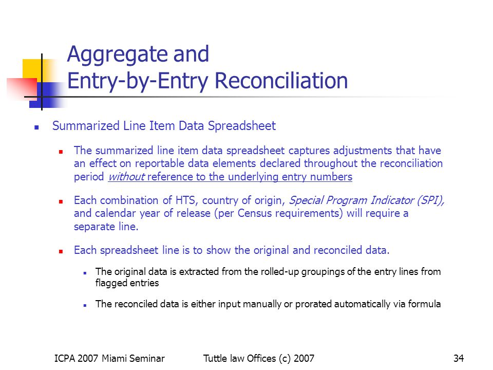 ICPA 2007 Miami SeminarTuttle law Offices (c) 200734 Aggregate and Entry-by-Entry Reconciliation Summarized Line Item Data Spreadsheet The summarized