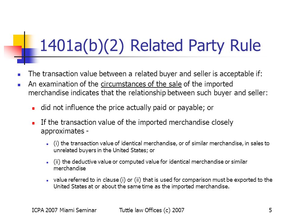 ICPA 2007 Miami SeminarTuttle law Offices (c) 20075 1401a(b)(2) Related Party Rule The transaction value between a related buyer and seller is accepta