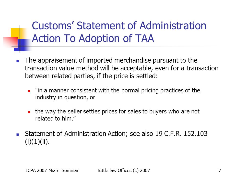 ICPA 2007 Miami SeminarTuttle law Offices (c) 20077 Customs' Statement of Administration Action To Adoption of TAA The appraisement of imported mercha