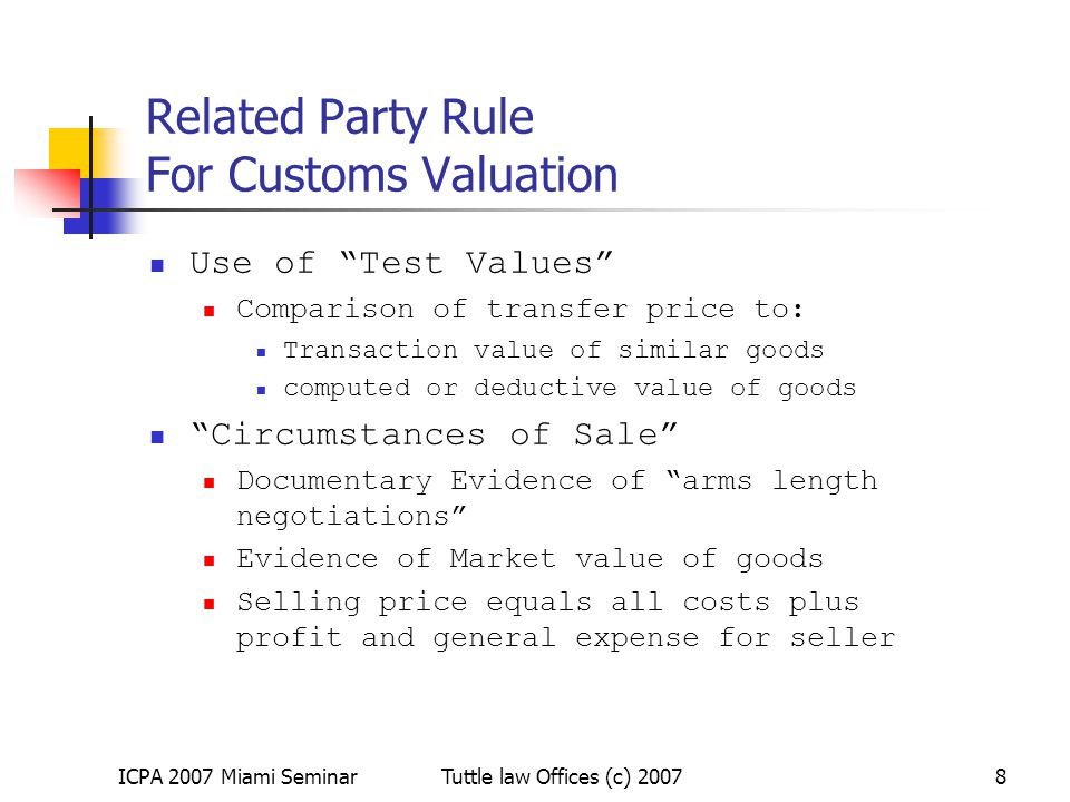ICPA 2007 Miami SeminarTuttle law Offices (c) 20079 All Costs Plus Profit Method An importer may also demonstrate that the relationship between the buyer and the seller did not influence the price by establishing that: the price is adequate to ensure recovery of all costs plus a profit that is equivalent to the firm s overall profit realized over a representative period of time in sales of merchandise of the same class or kind... Statement of Administration Action, Id.; see also 19 C.F.R.