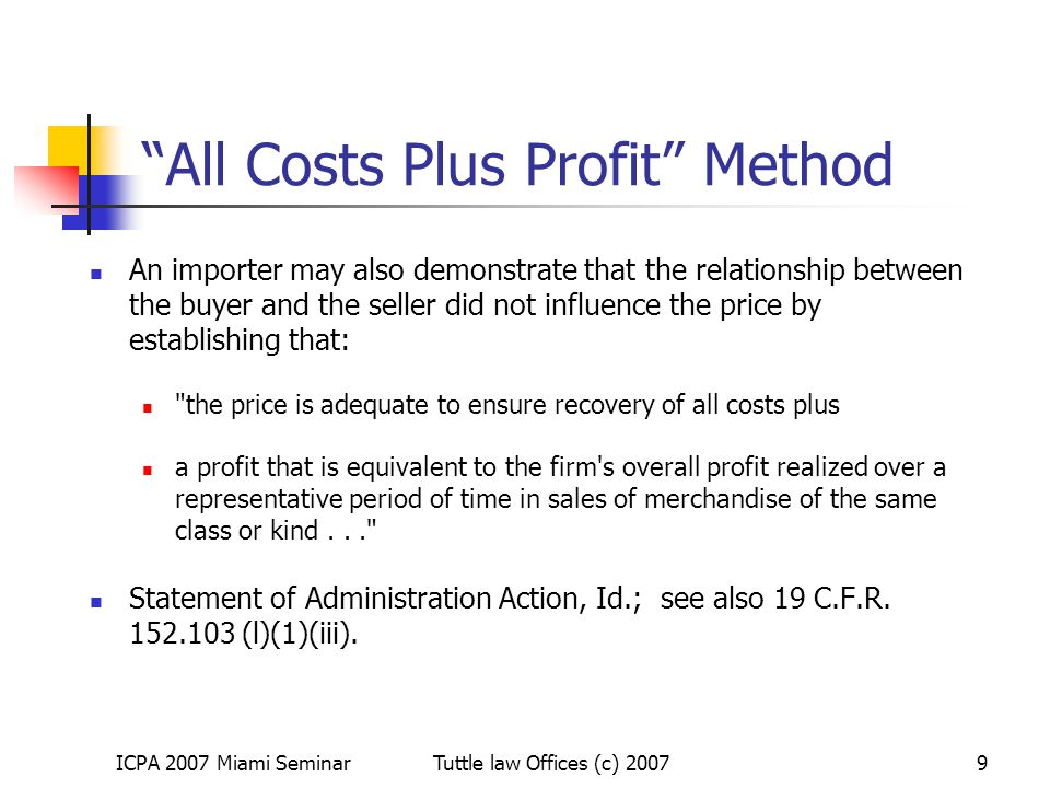 """ICPA 2007 Miami SeminarTuttle law Offices (c) 20079 """"All Costs Plus Profit"""" Method An importer may also demonstrate that the relationship between the"""