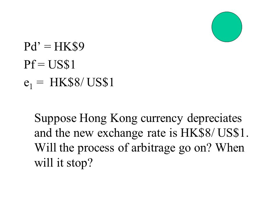 Pd' = HK$9 Pf = US$1 e 1 = HK$8/ US$1 Suppose Hong Kong currency depreciates and the new exchange rate is HK$8/ US$1.