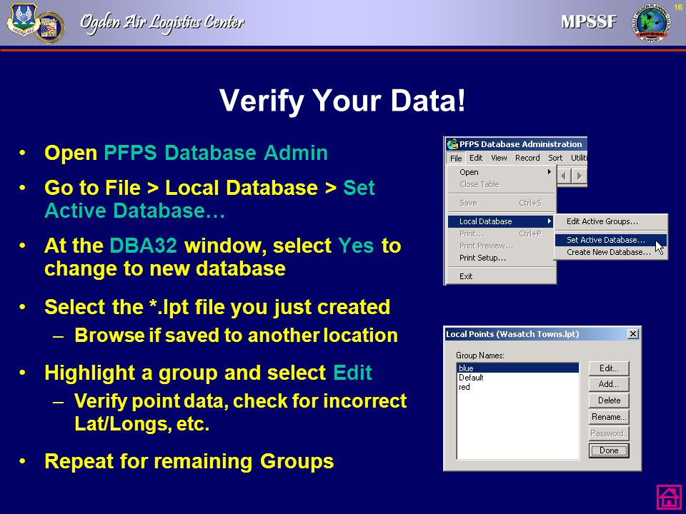 16 Verify Your Data! Open PFPS Database Admin Go to File > Local Database > Set Active Database… At the DBA32 window, select Yes to change to new data