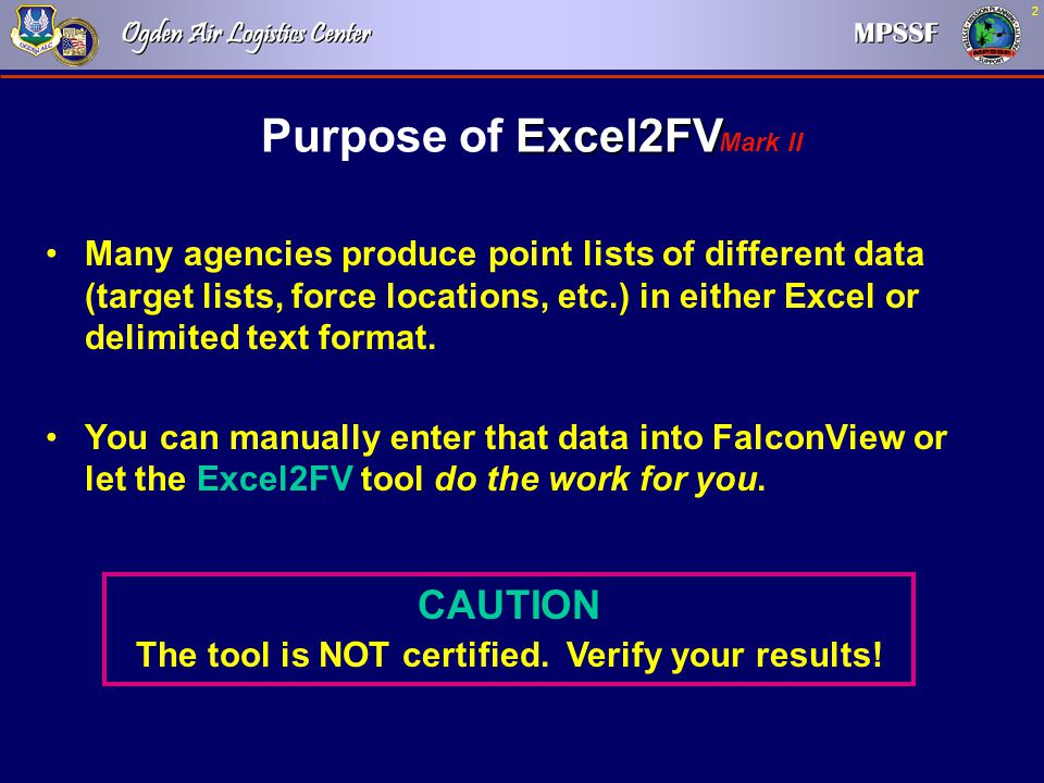 2 Excel2FV Purpose of Excel2FV Many agencies produce point lists of different data (target lists, force locations, etc.) in either Excel or delimited