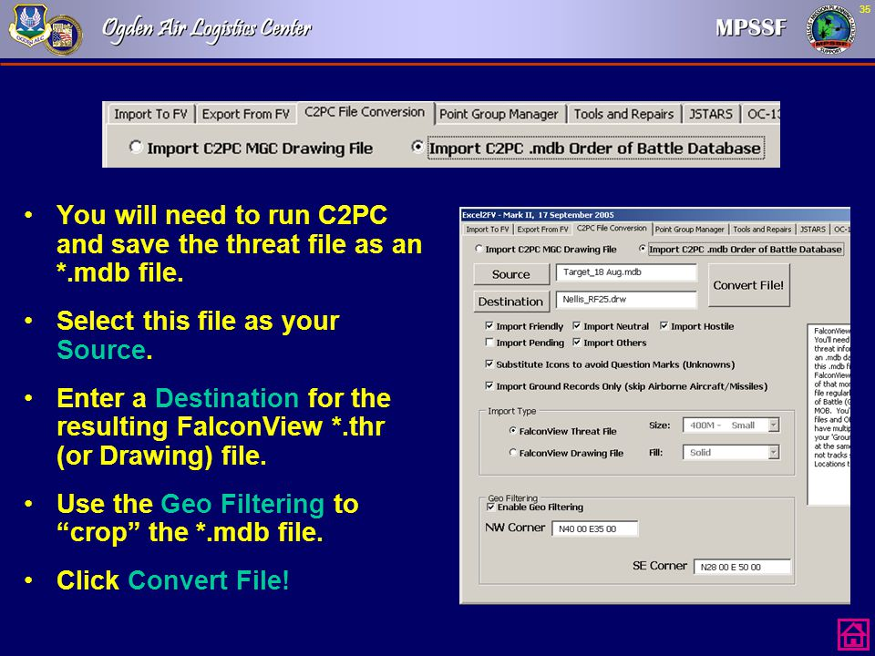 35 You will need to run C2PC and save the threat file as an *.mdb file. Select this file as your Source. Enter a Destination for the resulting FalconV