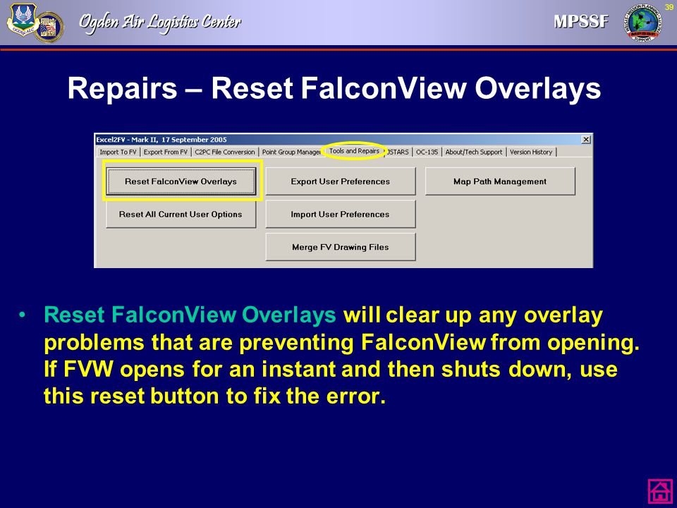 39 Repairs – Reset FalconView Overlays Reset FalconView Overlays will clear up any overlay problems that are preventing FalconView from opening. If FV