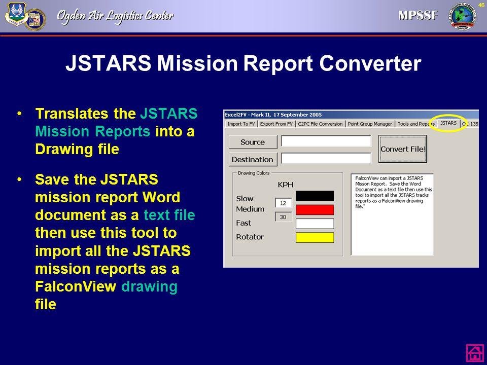 46 JSTARS Mission Report Converter Translates the JSTARS Mission Reports into a Drawing file Save the JSTARS mission report Word document as a text fi
