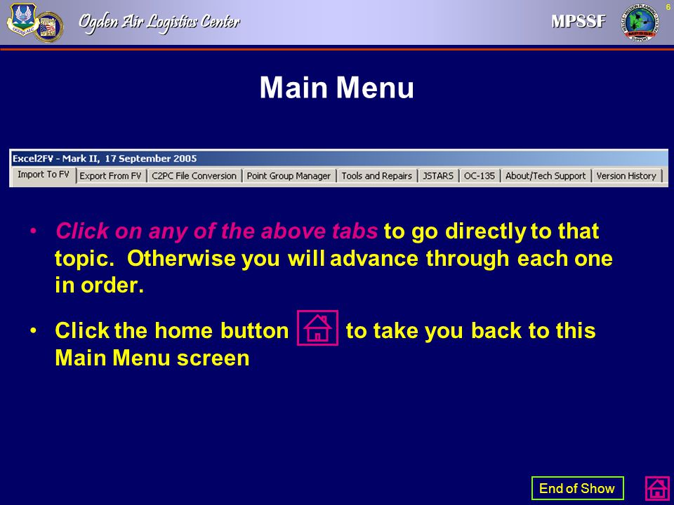 6 End of Show Main Menu Click on any of the above tabs to go directly to that topic. Otherwise you will advance through each one in order. Click the h