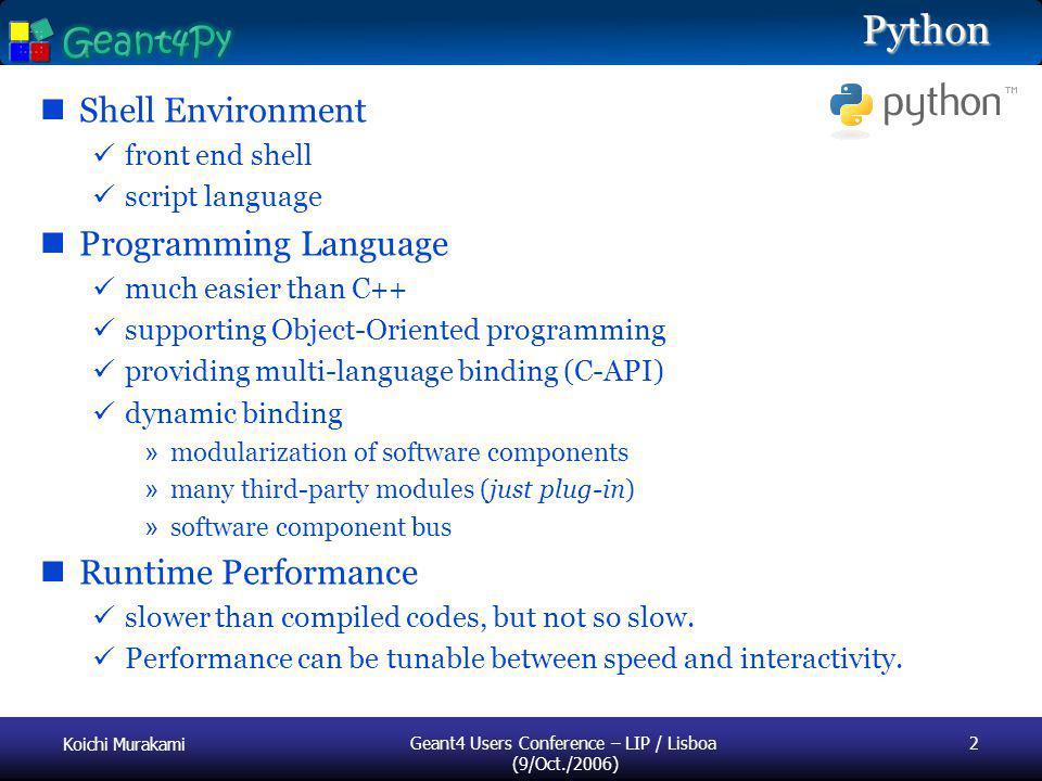 Koichi Murakami Geant4 Users Conference – LIP / Lisboa (9/Oct./2006) 2Python Shell Environment front end shell script language Programming Language mu