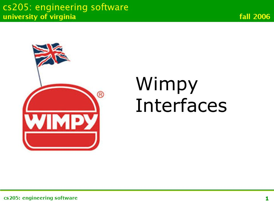 1 cs205: engineering software university of virginia fall 2006 Wimpy Interfaces