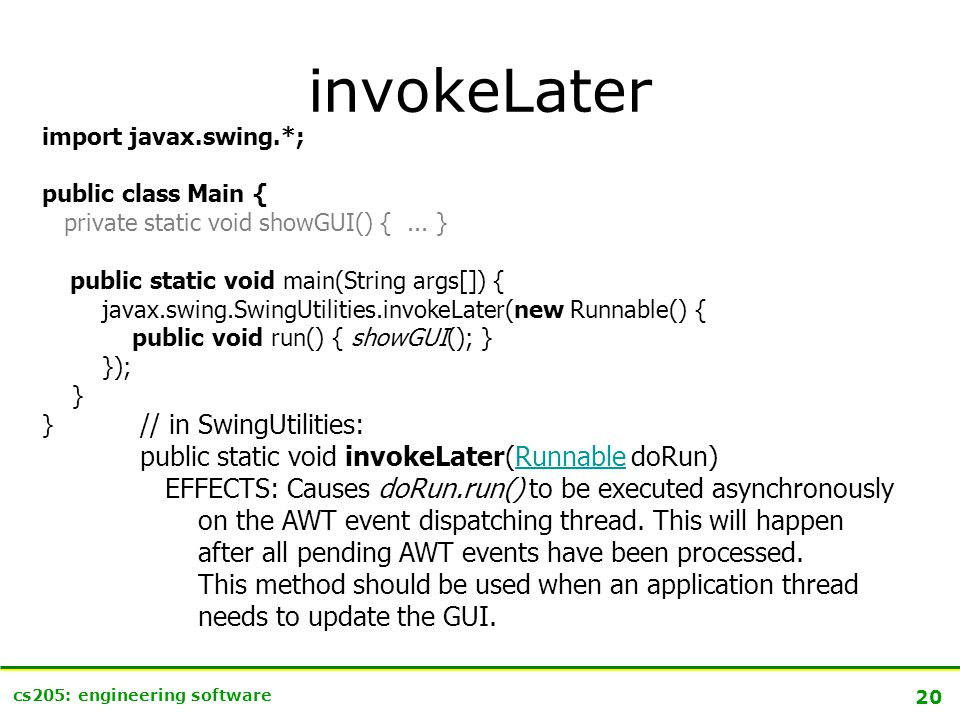 20 cs205: engineering software invokeLater import javax.swing.*; public class Main { private static void showGUI() {...