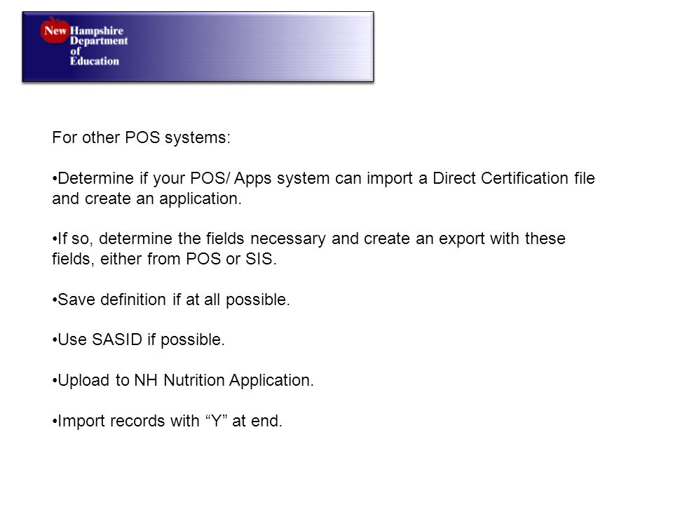 For other POS systems: Determine if your POS/ Apps system can import a Direct Certification file and create an application.