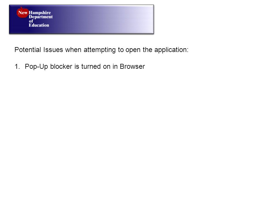 Potential Issues when attempting to open the application: 1.Pop-Up blocker is turned on in Browser