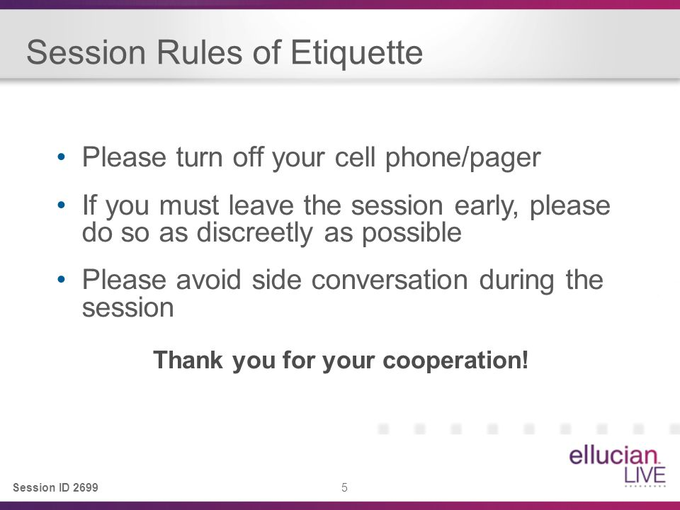 Session ID 2699 5 Session Rules of Etiquette Please turn off your cell phone/pager If you must leave the session early, please do so as discreetly as possible Please avoid side conversation during the session Thank you for your cooperation!