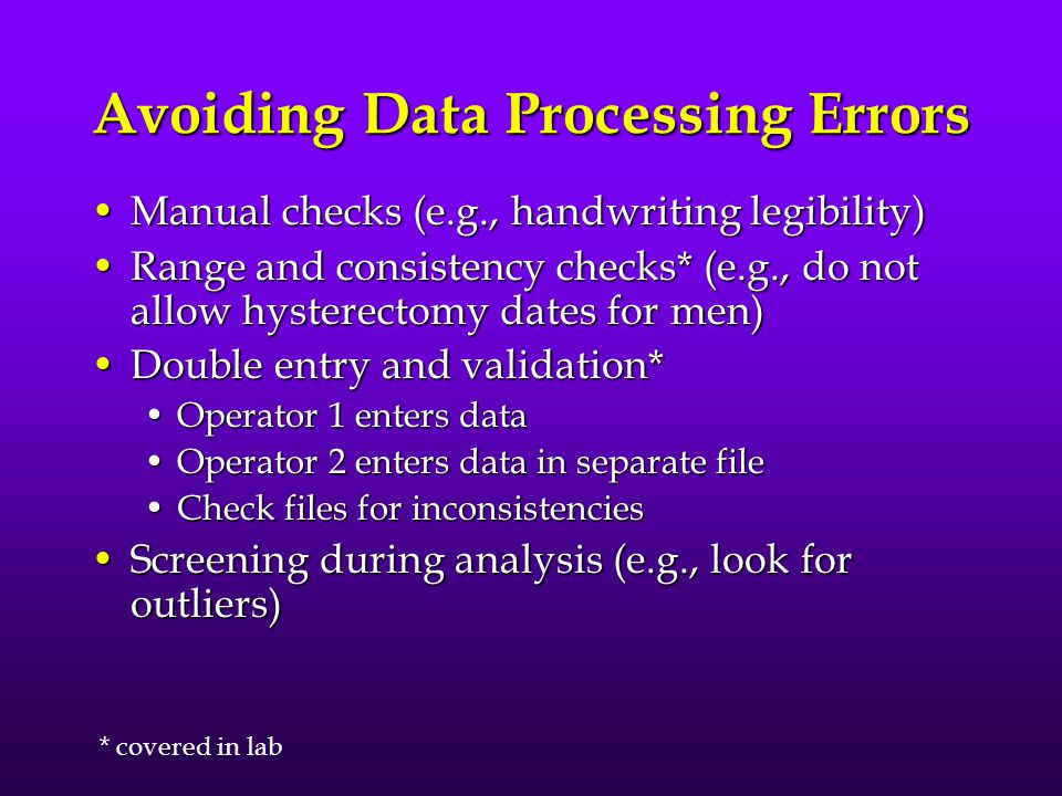 Goal: Create & Maintain Error- Free Datasets Two types of data errorsTwo types of data errors Measurement error (i.e., information bias) – discussed l
