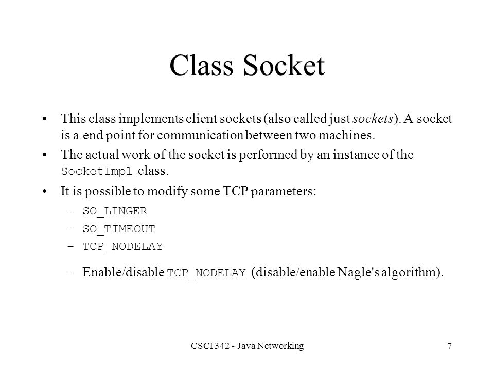 CSCI 342 - Java Networking8 DayTimeClient.java import java.net.*; import java.io.*; import java.util.*; public class DayTimeClient { static int dayTimePort = 13; public static void main(String args[]) { try { Socket sock = new Socket(args[0], dayTimePort); BufferedReader din = new BufferedReader( new InputStreamReader(sock.getInputStream())); String rTime = din.readLine(); System.out.println(rTime); sock.close(); } catch (exception e) {} }