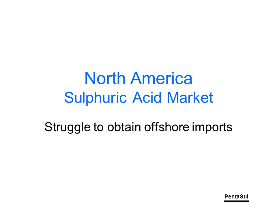 PentaSul North America Sulphuric Acid Market Struggle to obtain offshore imports