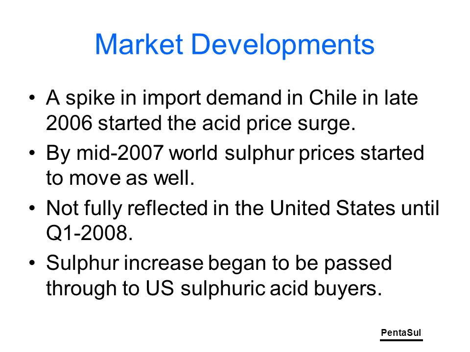 PentaSul Market Developments A spike in import demand in Chile in late 2006 started the acid price surge.