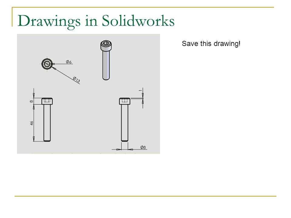 Drawings in Solidworks Save this drawing!