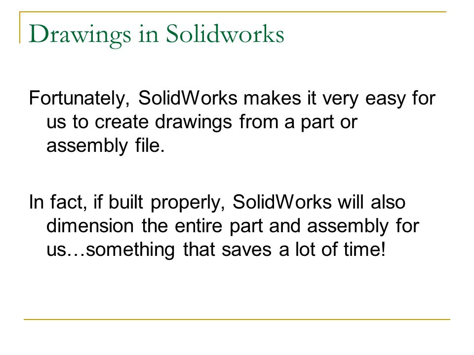 Drawings in Solidworks Rather than start a new part from scratch, lets open the same assembly that we have been using for the past several lectures:
