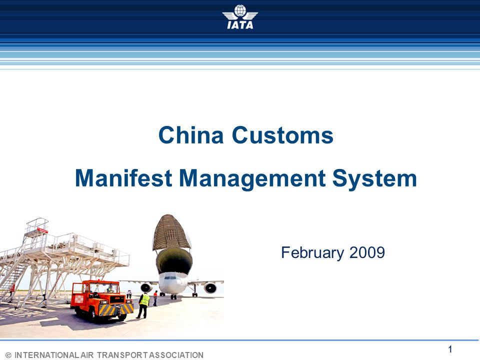 Ó INTERNATIONAL AIR TRANSPORT ASSOCIATION 1 China Customs Manifest Management System February 2009