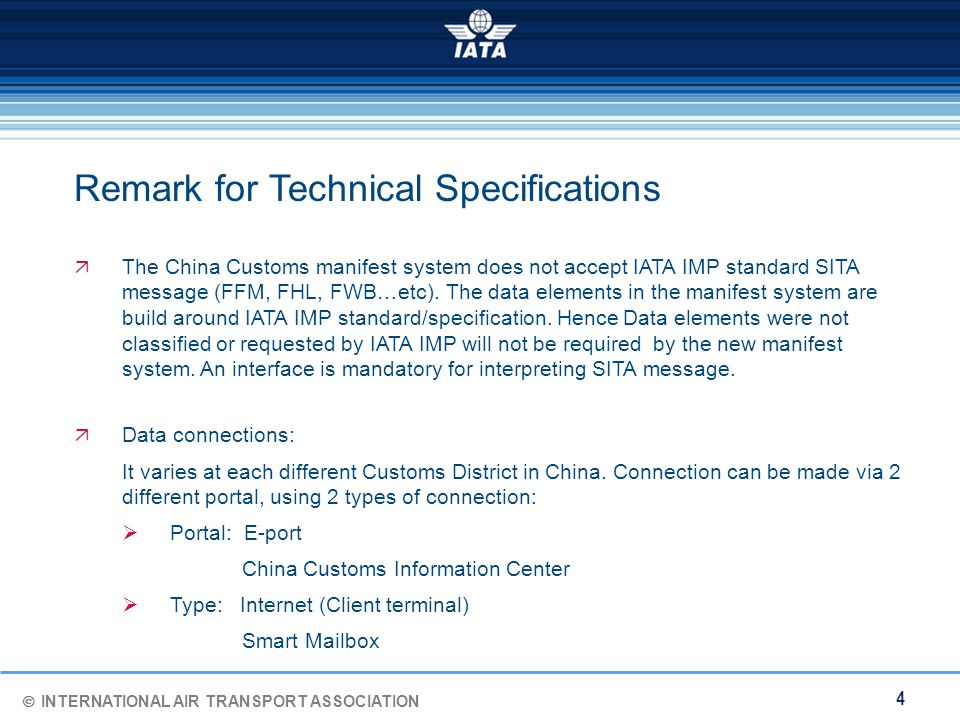  INTERNATIONAL AIR TRANSPORT ASSOCIATION 4  The China Customs manifest system does not accept IATA IMP standard SITA message (FFM, FHL, FWB…etc).