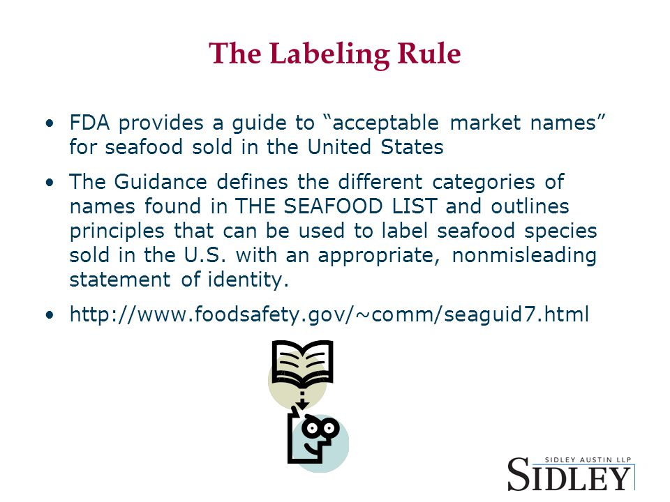 The Labeling Rule FDA provides a guide to acceptable market names for seafood sold in the United States The Guidance defines the different categories of names found in THE SEAFOOD LIST and outlines principles that can be used to label seafood species sold in the U.S.