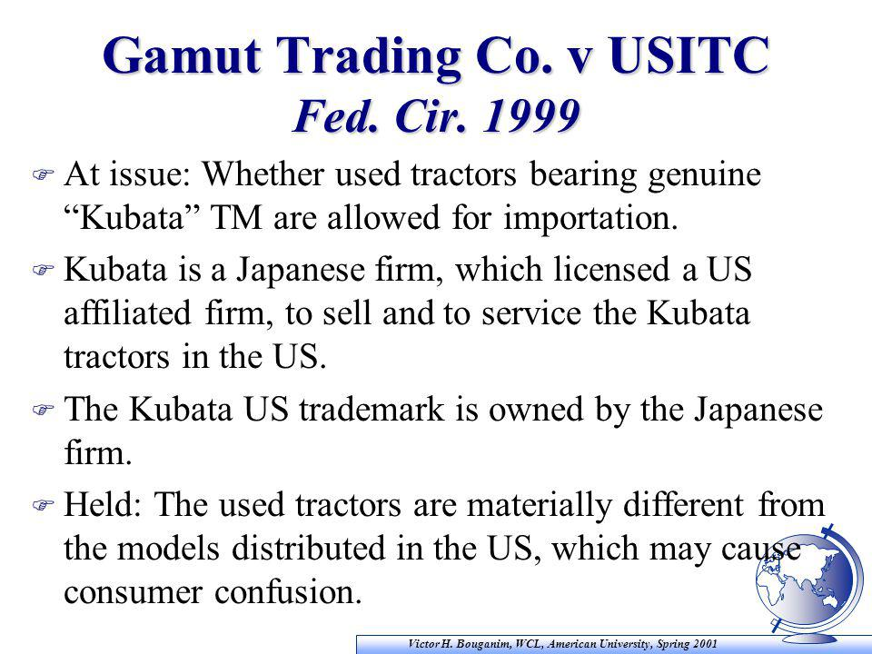 Victor H. Bouganim, WCL, American University, Spring 2001 Gamut Trading Co. v USITC Fed. Cir. 1999 F At issue: Whether used tractors bearing genuine ""