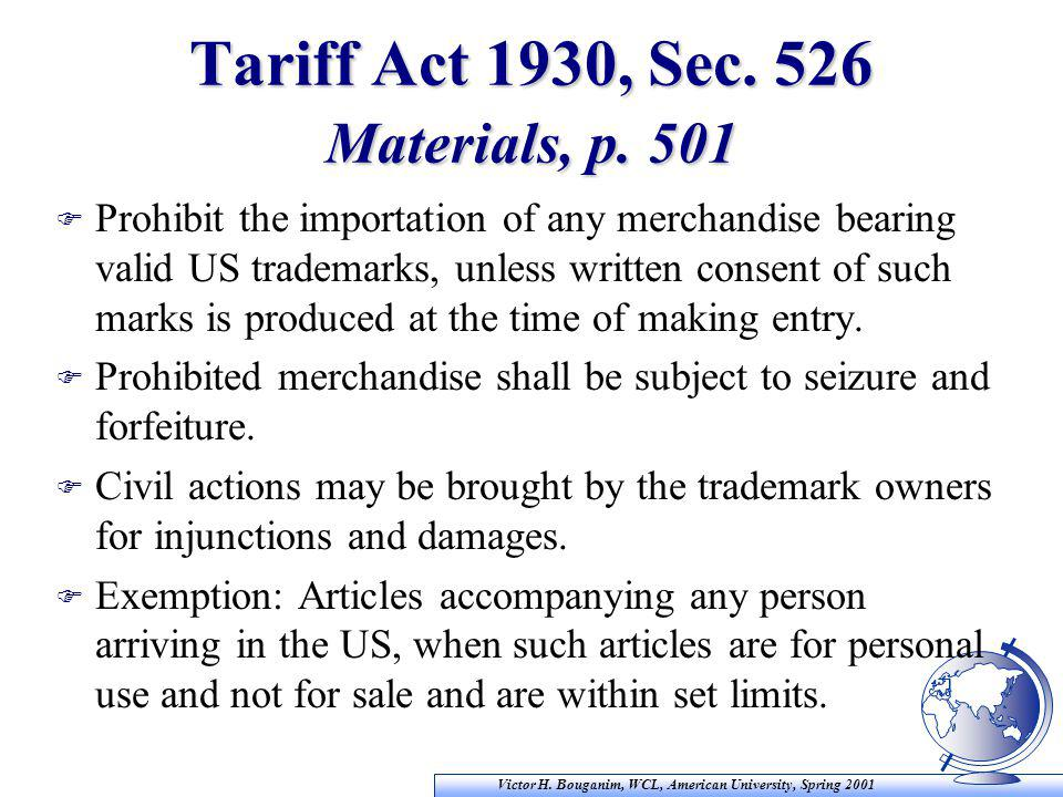 Victor H. Bouganim, WCL, American University, Spring 2001 Tariff Act 1930, Sec. 526 Materials, p. 501 F Prohibit the importation of any merchandise be