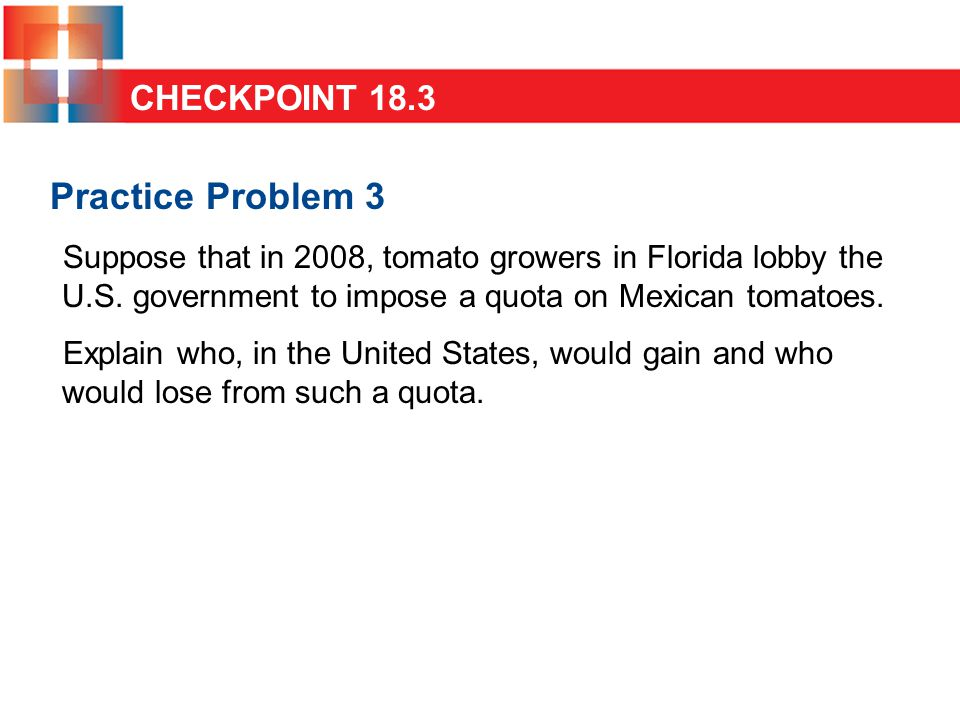 Practice Problem 3 Suppose that in 2008, tomato growers in Florida lobby the U.S.