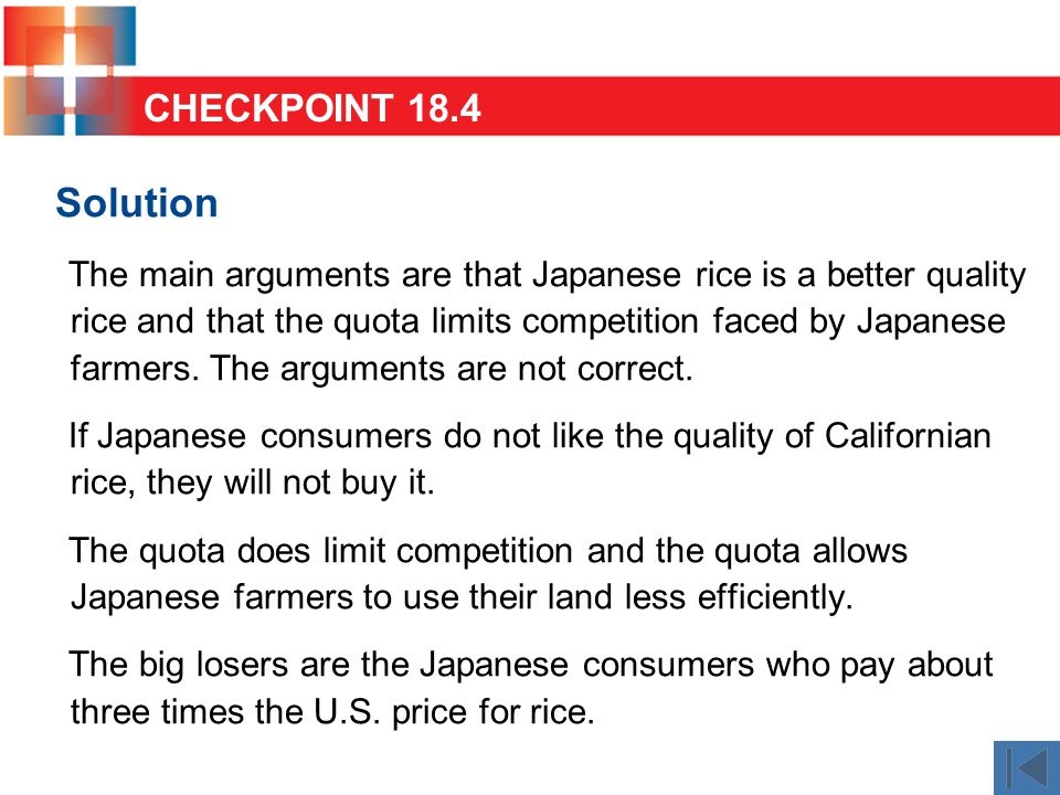 Solution The main arguments are that Japanese rice is a better quality rice and that the quota limits competition faced by Japanese farmers. The argum