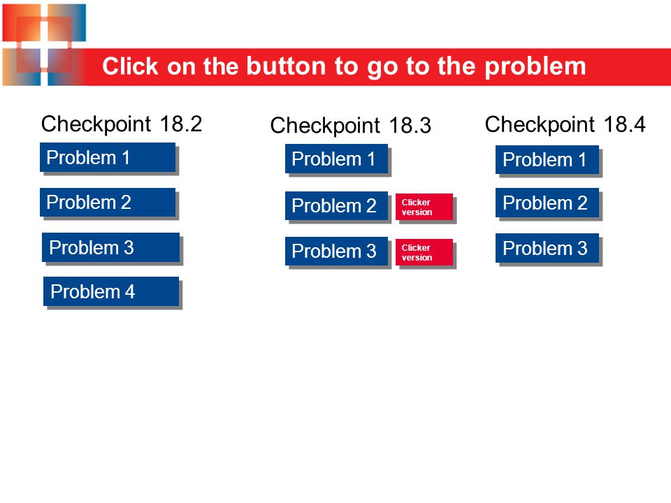 Click on the button to go to the problem Problem 1 Problem 2 Problem 1 Problem 2 Problem 3 Problem 1 Problem 2 Problem 3 Checkpoint 18.2 Checkpoint 18