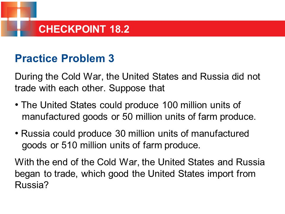 Practice Problem 3 During the Cold War, the United States and Russia did not trade with each other.
