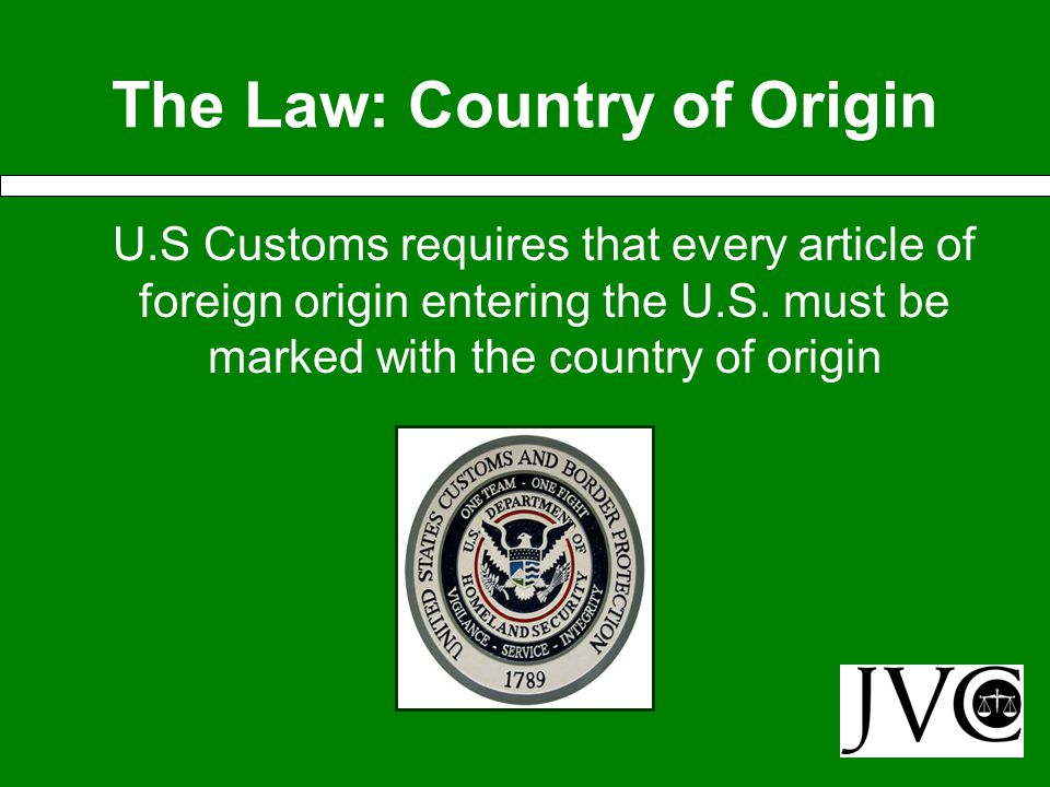 Country of Origin Markings: Topics The Law Marking Requirements Exceptions Penalties Example