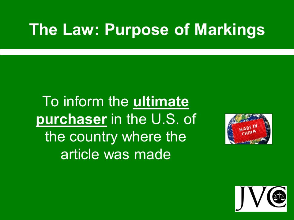 The Law: Country of Origin U.S Customs requires that every article of foreign origin entering the U.S.