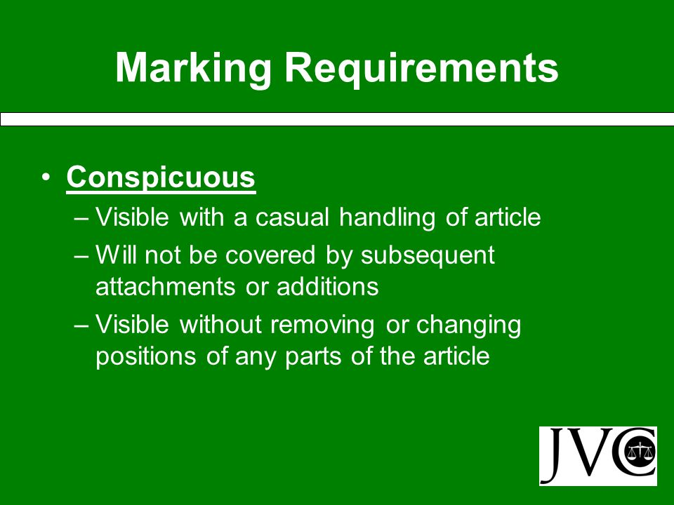 Marking Requirements Permanent –Deliberate act required to destroy, remove or alter Legible –Adequate size –Clear enough to be read easily by a person with normal vision