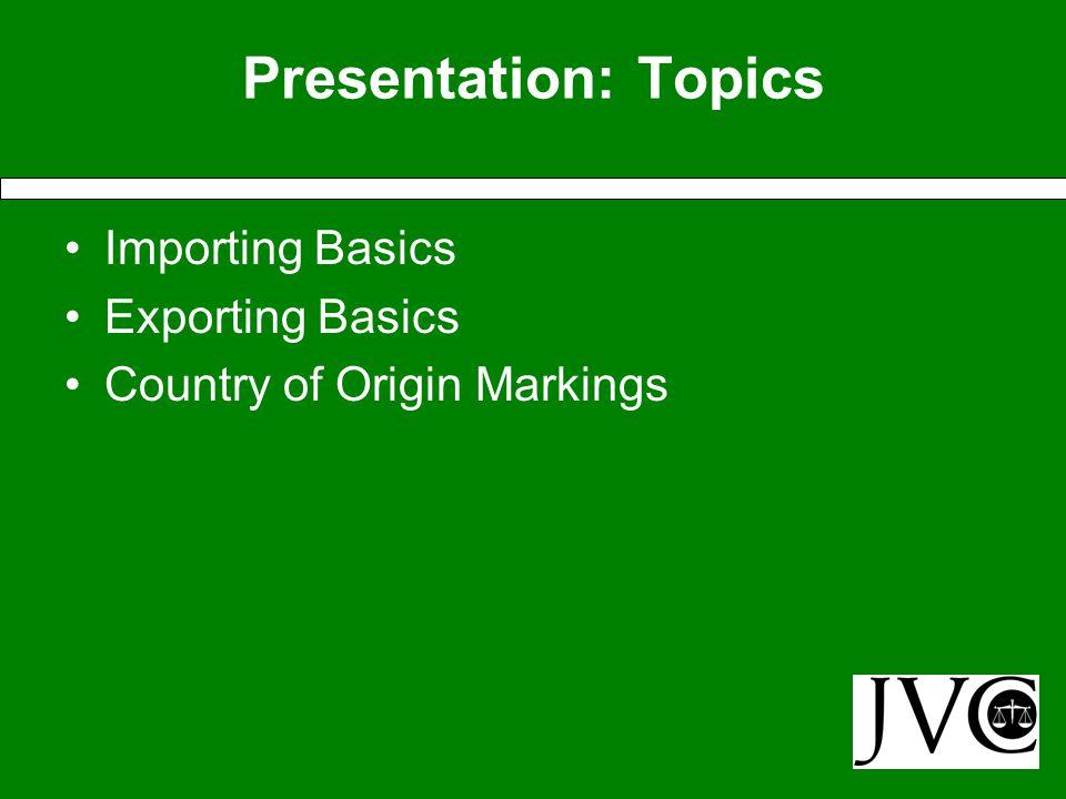 Presentation: Topics Importing Basics Exporting Basics Country of Origin Markings