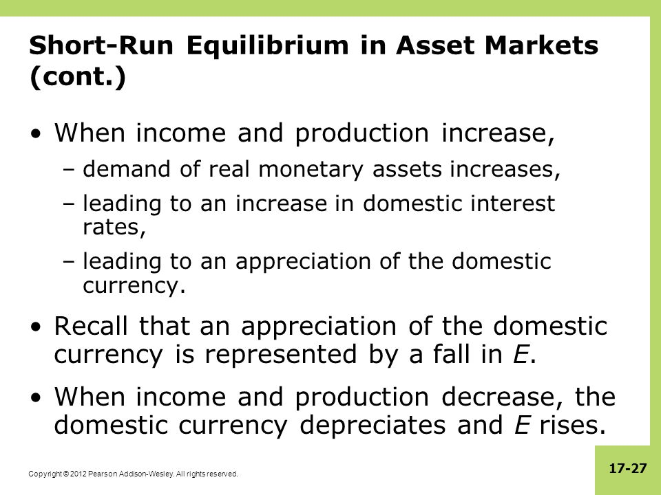 Copyright © 2012 Pearson Addison-Wesley. All rights reserved. 17-27 Short-Run Equilibrium in Asset Markets (cont.) When income and production increase