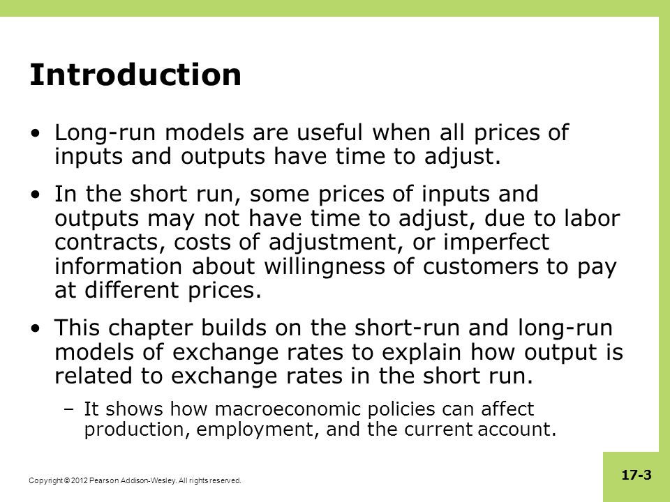 Copyright © 2012 Pearson Addison-Wesley. All rights reserved. 17-3 Introduction Long-run models are useful when all prices of inputs and outputs have