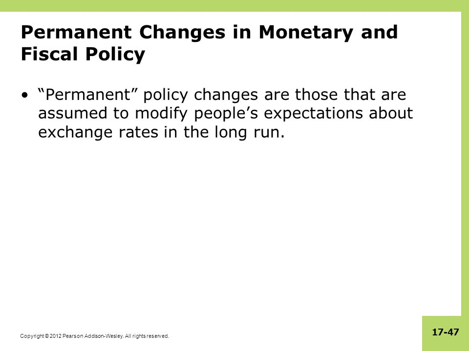"Copyright © 2012 Pearson Addison-Wesley. All rights reserved. 17-47 Permanent Changes in Monetary and Fiscal Policy ""Permanent"" policy changes are tho"