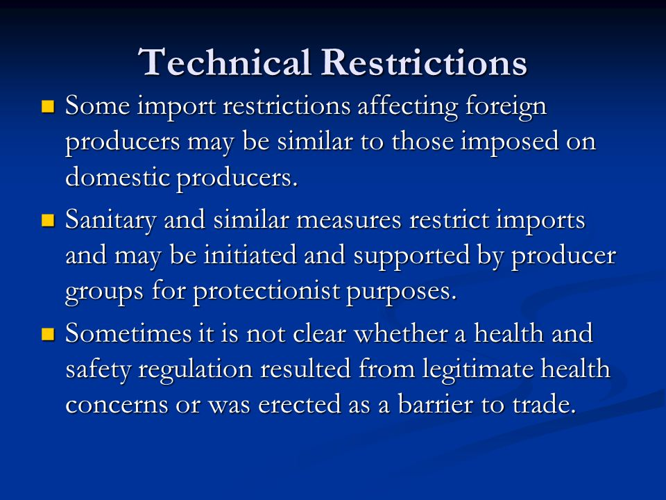 Technical Restrictions Some import restrictions affecting foreign producers may be similar to those imposed on domestic producers.