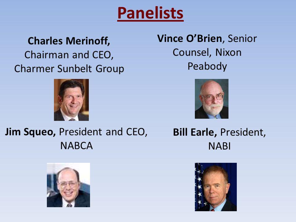 Panelists Vince O'Brien, Senior Counsel, Nixon Peabody Bill Earle, President, NABI Jim Squeo, President and CEO, NABCA Charles Merinoff, Chairman and CEO, Charmer Sunbelt Group