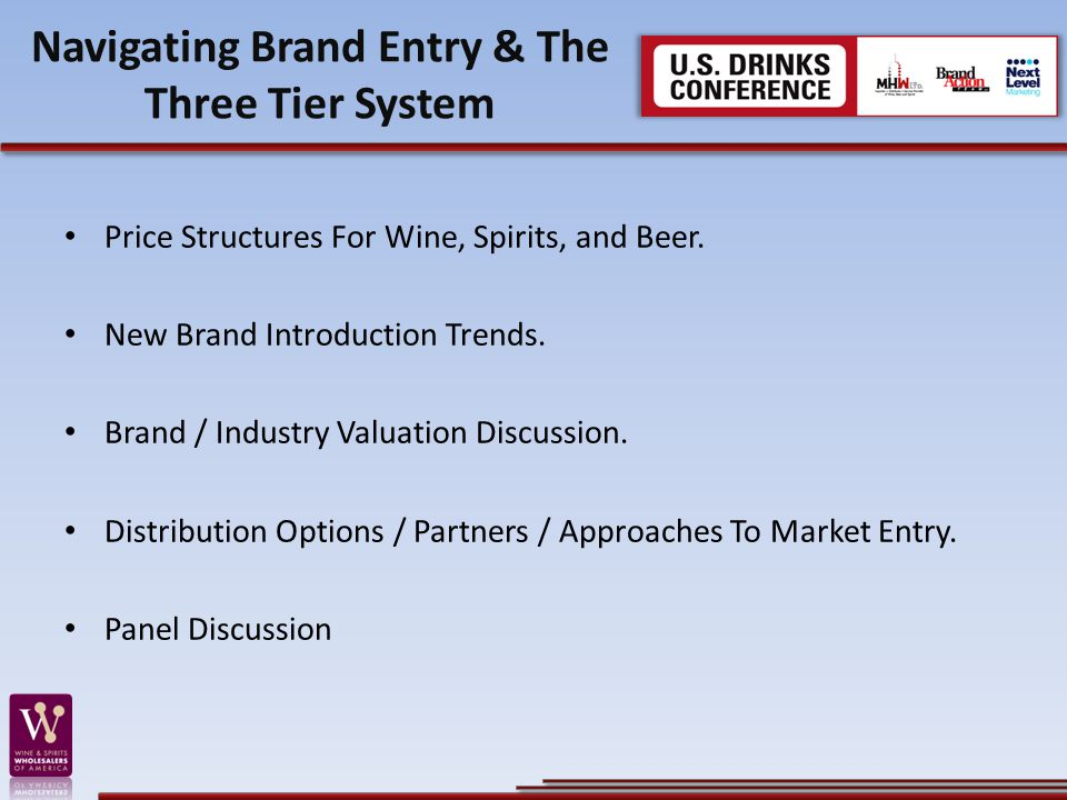 Price Structures For Wine, Spirits, and Beer. New Brand Introduction Trends. Brand / Industry Valuation Discussion. Distribution Options / Partners /