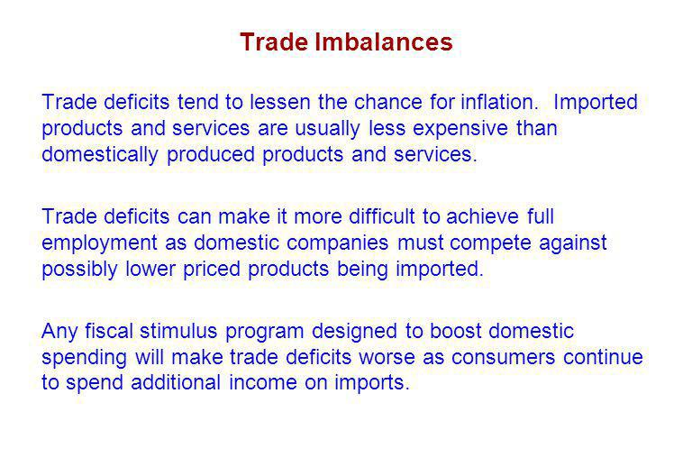 Trade Imbalances Trade deficits tend to lessen the chance for inflation.