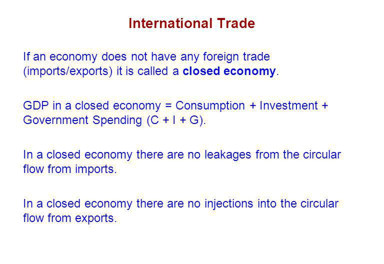 International Trade If an economy does not have any foreign trade (imports/exports) it is called a closed economy.