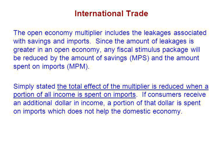 International Trade The open economy multiplier includes the leakages associated with savings and imports.