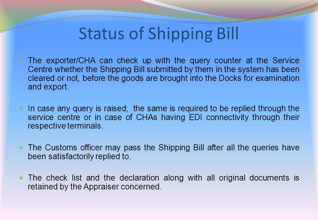 Status of Shipping Bill The exporter/CHA can check up with the query counter at the Service Centre whether the Shipping Bill submitted by them in the