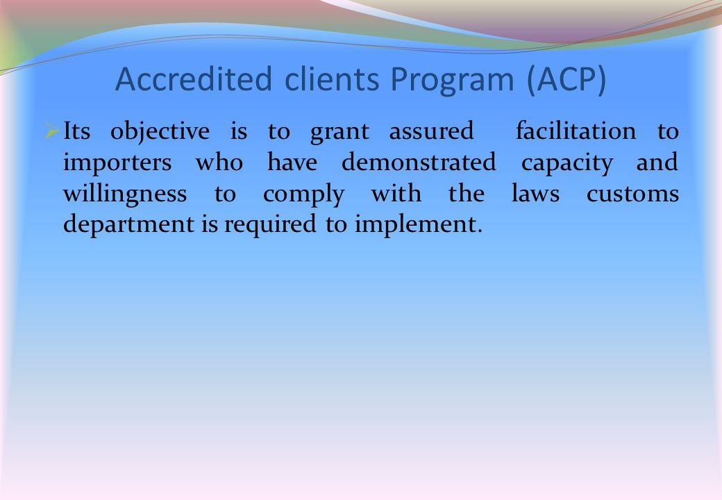  Its objective is to grant assured facilitation to importers who have demonstrated capacity and willingness to comply with the laws customs departmen