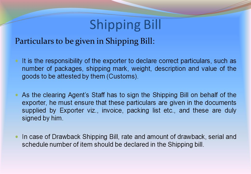 Shipping Bill Particulars to be given in Shipping Bill: It is the responsibility of the exporter to declare correct particulars, such as number of pac