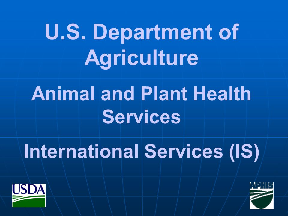 U.S. Department of Agriculture Animal and Plant Health Services International Services (IS)